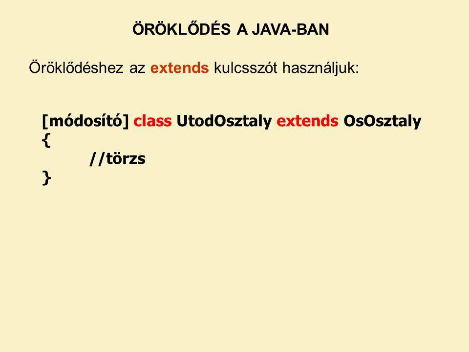 ÖRÖKLŐDÉS A JAVA-BAN Öröklődéshez az extends kulcsszót használjuk: [módosító] class UtodOsztaly extends OsOsztaly.